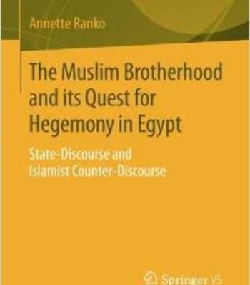 The Muslim Brotherhood And Its Quest For Hegemony In Egypt: State-Discourse And Islamist Counter-Discourse PDF