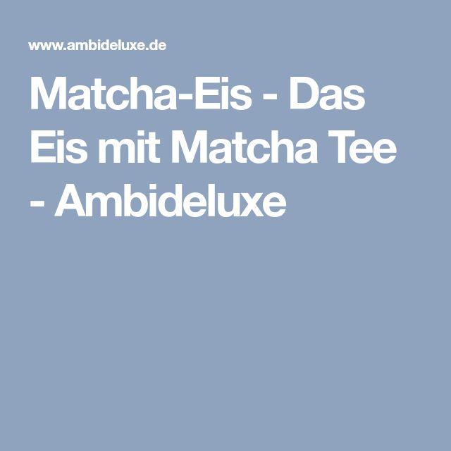 Matcha-Eis - Das Eis mit Matcha Tee - Ambideluxe