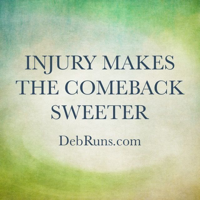 Injury Makes The Comeback Sweeter - There's a saying that goes: distance makes the heart grow fonder; we runners say: injury makes the comeback sweeter. - DebRuns.com