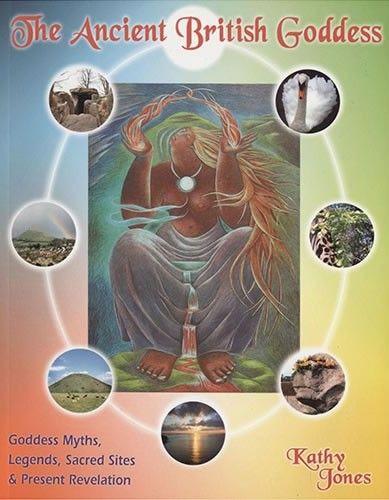 The Ancient British Goddess by Kathy Jones, Priestess of Avalon