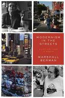 Modernism in the streets : a life and times in essays / Marshall Berman ; edited by David Marcus and Shellie Sclan. Verso, 2017