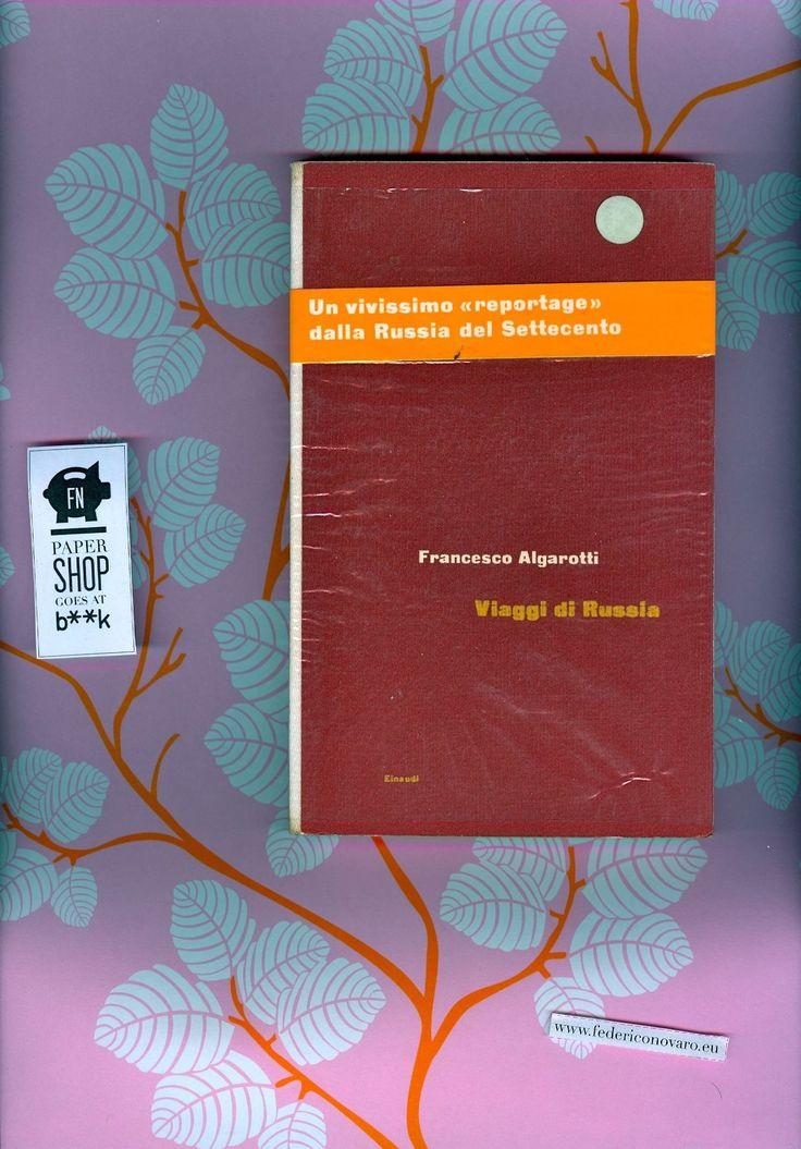 """Viaggi di Russia, di Francesco Algarotti (traduzione di Pietro Paolo Trompero). """"Universale Einaudi"""" 44 - Torino, 1961 - 122 pag. - 1. ed. n..."""