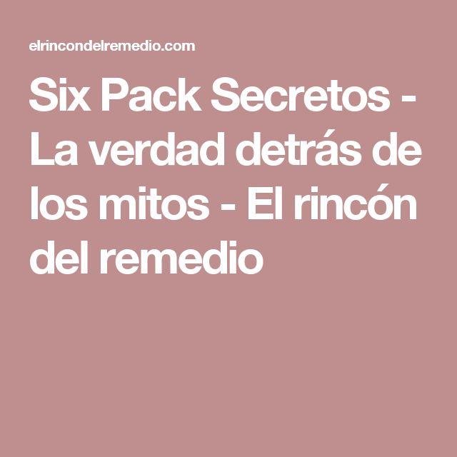 Six Pack Secretos - La verdad detrás de los mitos - El rincón del remedio