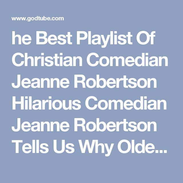 he Best Playlist Of Christian Comedian Jeanne Robertson  Hilarious Comedian Jeanne Robertson Tells Us Why Older People Shouldn't Bungee Jump Hilarious Comedian Tells Us Why Men Should NEVER Go To The Grocery Store Jeanne Robertson On Why You Don't Mess With Teenage Hussies Jeanne Robertson Speaks The Truth When She Discusses Mothers Vs. Teenage Daughters. Jeanne Robertson Brings The Laughs With Her Feelings On Cursive Writing Jeanne Robertson Brings The LOLs With Reasons Why Men Shouldn't…