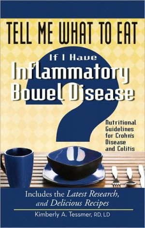 Tell+Me+What+to+Eat+If+I+Have+Inflammatory+Bowel+Disease:+Nutritional+Guidelines+for+Crohn's+Disease+and+Colitis