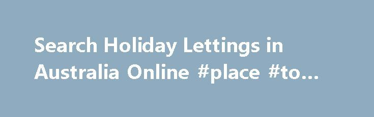 Search Holiday Lettings in Australia Online #place #to #rent http://apartment.nef2.com/search-holiday-lettings-in-australia-online-place-to-rent/  #holiday apartments sydney # Find affordable Holiday Homes Letyourself.com.au is a powerful tool that allows you to research holiday homes and vacation house rentals throughout Australia with the click of the mouse. From cottages to castles, apartments to penthouses, a budget vacation rental home to luxury vacation villas, in the city or the…