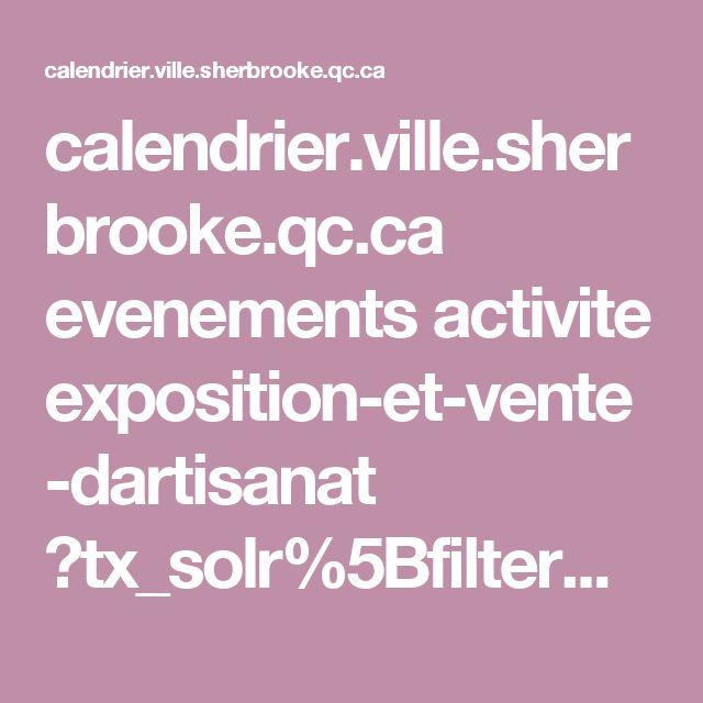 calendrier.ville.sherbrooke.qc.ca evenements activite exposition-et-vente-dartisanat ?tx_solr%5Bfilter%5D%5B0%5D=mainCategory%253A231&cHash=046d711a8b6679a302f5955cdb80d432