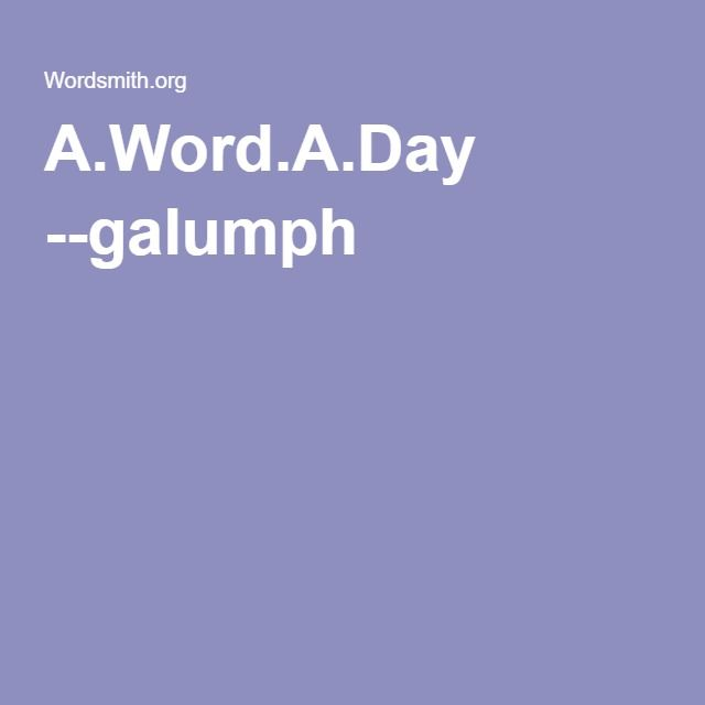 A.Word.A.Day --galumph