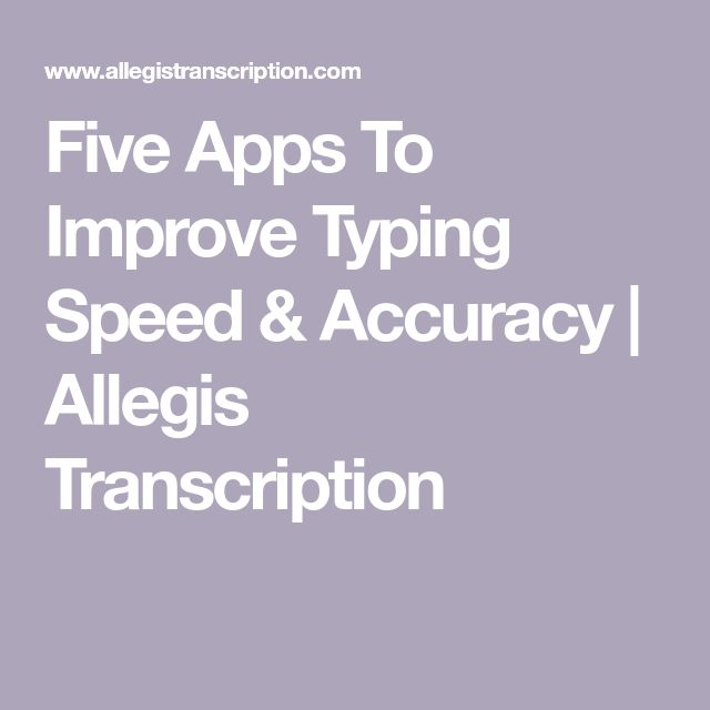 Five Apps To Improve Typing Speed & Accuracy | Allegis Transcription