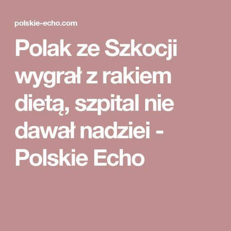 Polak ze Szkocji wygrał z rakiem dietą, szpital nie dawał nadziei - Polskie Echo