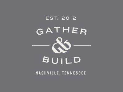 Gather & Build Logo, Matt Lehman // See the 'G' and the 'B' in the ampersand?! Love it!