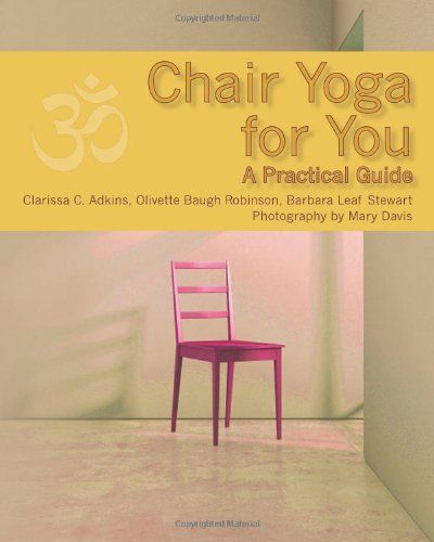 Chair yoga for you a practical guide by clarissa c for Chair yoga benefits