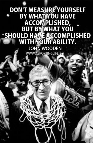 He was an amazing person and teacher of his athletes and the rest of us!  Sports Quotes / #johnwooden #sports #quotes #sportsquotes - Gentlemint