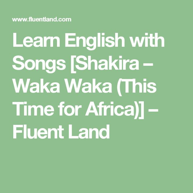 Learn English with Songs [Shakira – Waka Waka (This Time for Africa)] – Fluent Land