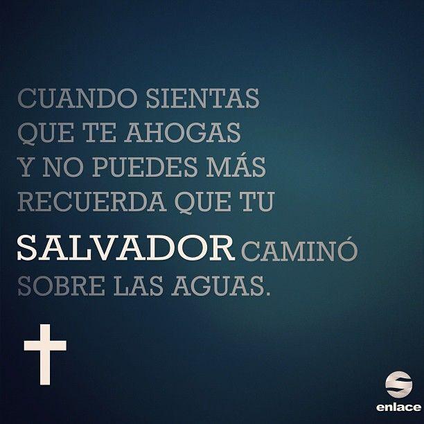 Cuando sientas que te ahogas y no puedes más, recuerda que tu Salvador caminó sobre las aguas.