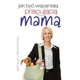 Jak być wspaniałą pracującą mamą - problem wielu kobiet, które pragną i usiłują łączyć te dwa istotne aspekty swojego życia. Jak to robić? Sięgnijcie po ten poradnik :)    way2books.pl