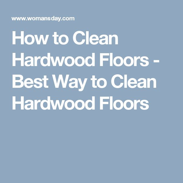 How to Clean Hardwood Floors - Best Way to Clean Hardwood Floors