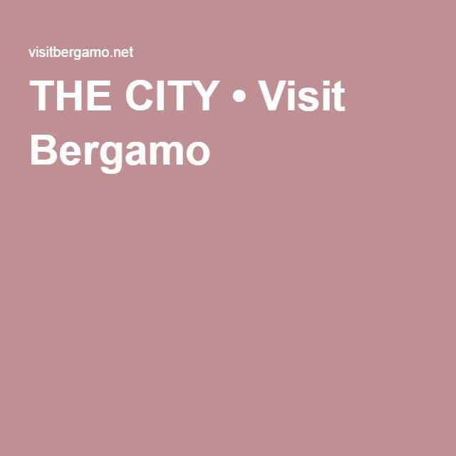THE CITY • Visit Bergamo