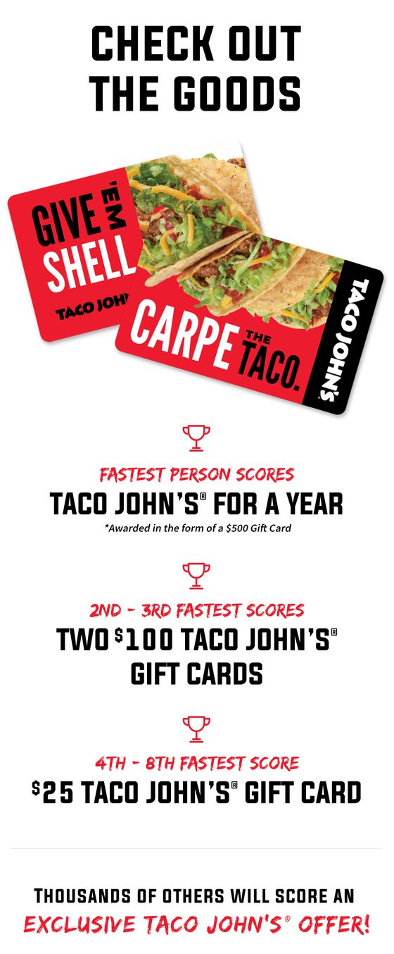 Taco John's is giving away gift cards and rewards sometime soon! Sign up now to be notified when these rewards go up for grabs. Fastest scores Taco John's for a year-a $500 value!