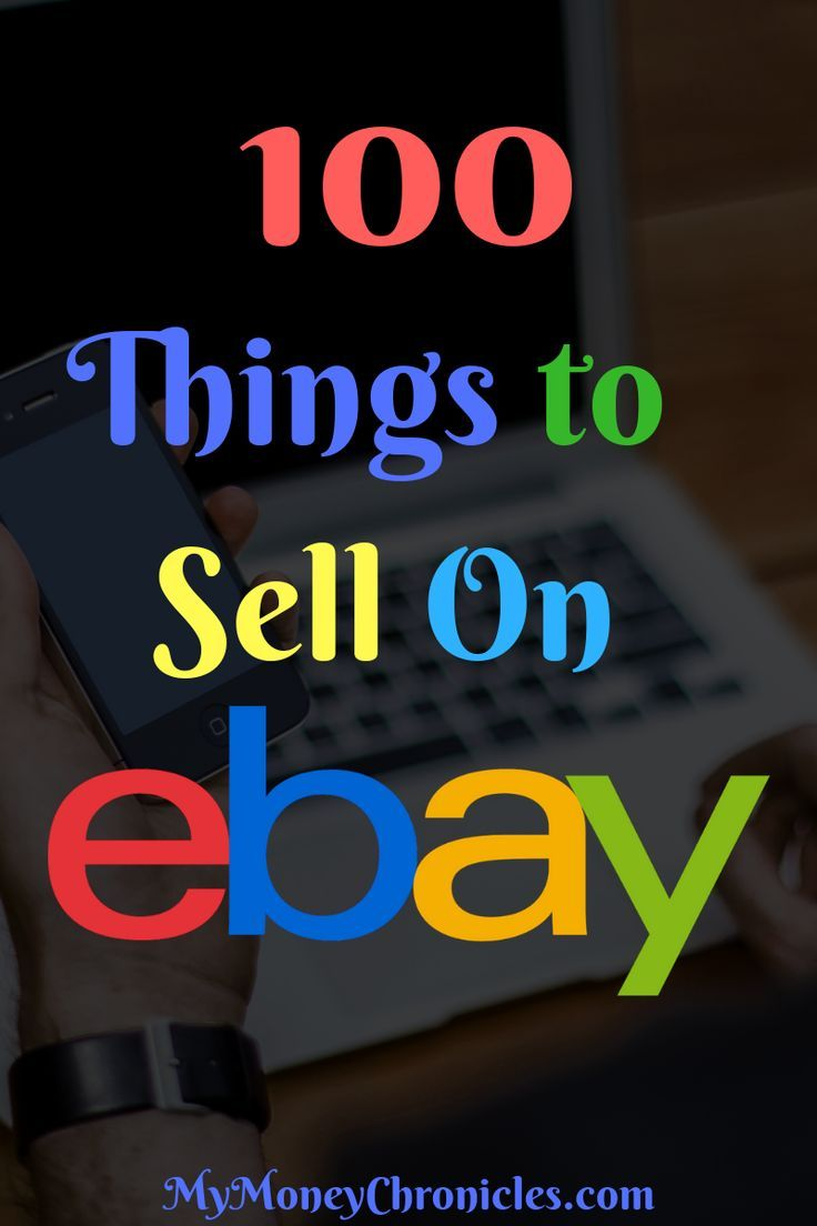 100 Things To Sell On Ebay My Money Chronicles In 2020 Things To Sell Ebay Selling Tips Selling On Ebay