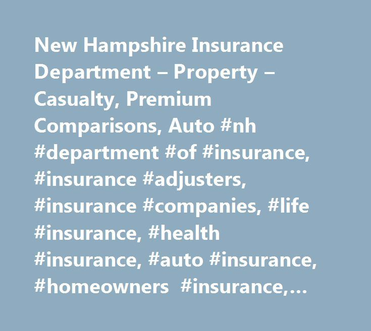 New Hampshire Insurance Department – Property – Casualty, Premium Comparisons, Auto #nh #department #of #insurance, #insurance #adjusters, #insurance #companies, #life #insurance, #health #insurance, #auto #insurance, #homeowners #insurance, #casualty #insurance http://papua-new-guinea.remmont.com/new-hampshire-insurance-department-property-casualty-premium-comparisons-auto-nh-department-of-insurance-insurance-adjusters-insurance-companies-life-insurance-health-insurance/  # Personal Lines…