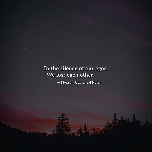 In the silence of our egos we lost each other.  Myra S. via (http://ift.tt/2nUjtqy)