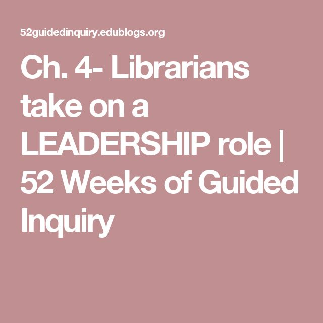 Ch. 4- Librarians take on a LEADERSHIP role | 52 Weeks of Guided Inquiry