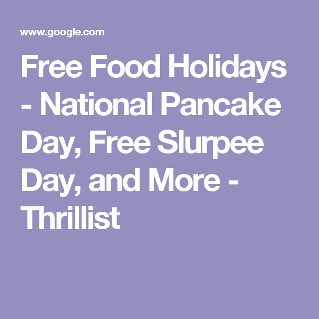 Free Food Holidays - National Pancake Day, Free Slurpee Day, and More - Thrillist