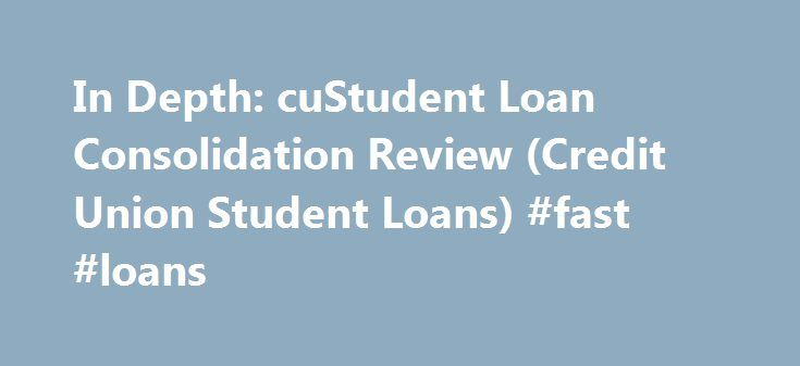 In Depth: cuStudent Loan Consolidation Review (Credit Union Student Loans) #fast #loans http://loan-credit.nef2.com/in-depth-custudent-loan-consolidation-review-credit-union-student-loans-fast-loans/  #private student loan consolidation # In Depth: cuStudent Loan Consolidation Review (Credit Union Student Loans) Michael Lux December 27, 2013 Blog. Consolidation. Student Loan Consolidation Reviews. Student Loans 4 Comments cuStudent Loan Full Review: In theory, finding the best student loan…