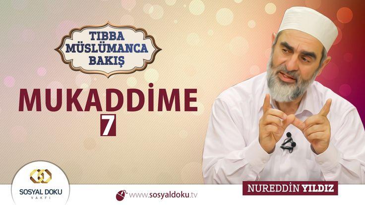 7) TIBBA MÜSLÜMANCA BAKIŞ - MUKADDİME - 7 - Nureddin YILDIZ