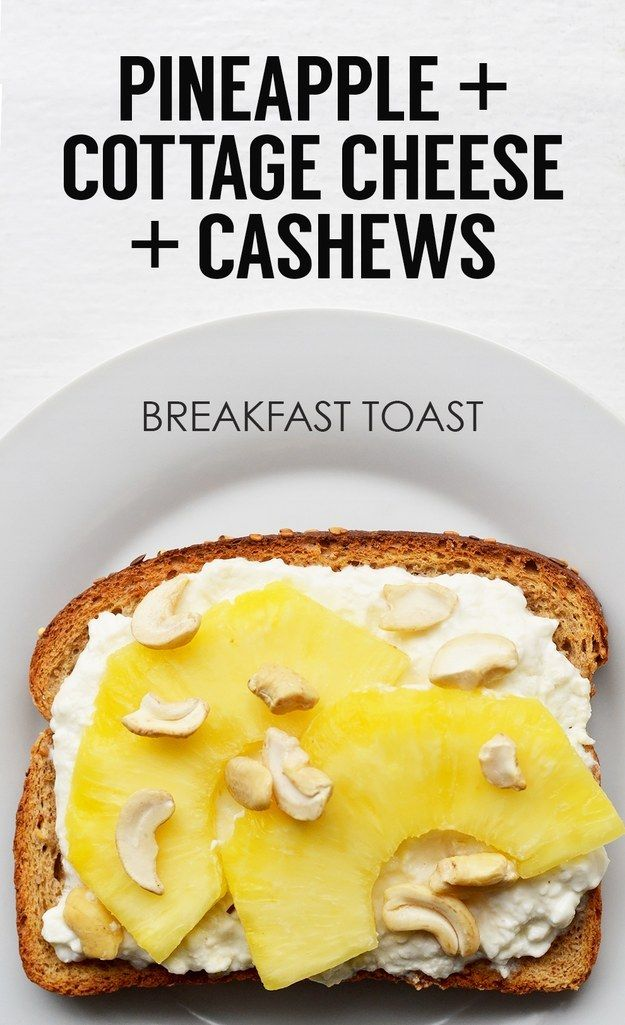 Sliced Pineapple + Cottage Cheese + Chopped Cashews | 21 Ideas For Energy-Boosting Breakfast Toasts