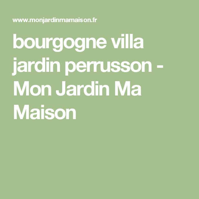 bourgogne villa jardin perrusson - Mon Jardin Ma Maison