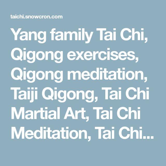 Yang family Tai Chi, Qigong exercises, Qigong meditation, Taiji Qigong, Tai Chi Martial Art, Tai Chi Meditation, Tai Chi 108 form, Tai Chi 40 form, Tai Chi 24 form