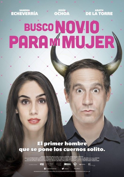 Busco Novio Para Mi MuJer (February 19, 2016) a comedy film directed by Enrique Begne. Stars: Arath De La Torre, Sandra Echeverria. An unlikely comedy about a husband so fed up with his wife tht he comes up with an ingenious plan to get rid of her - find her a boyfriend - but even the best laid plans can backfire.