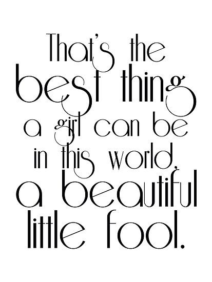 beautiful fools in the great gatsby The novel introduced us to the tragic hero jay gatsby, his long-lost love  that's  the best thing a girl can be in this world, a beautiful little fool.