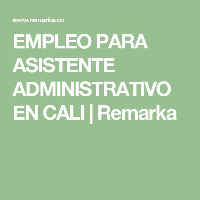 EMPLEO PARA ASISTENTE ADMINISTRATIVO EN CALI   Remarka
