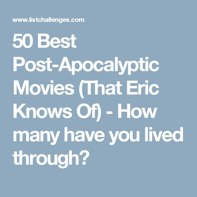 50 Best Post-Apocalyptic Movies (That Eric Knows Of) - How many have you lived through?