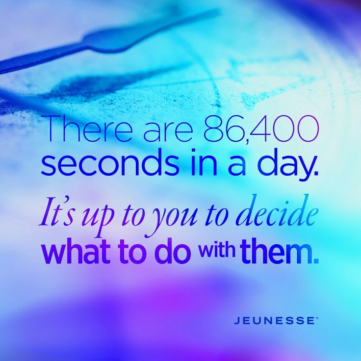 There are 86,400 seconds in a day. It's up to you to decide what to do with them.  Make life better and more