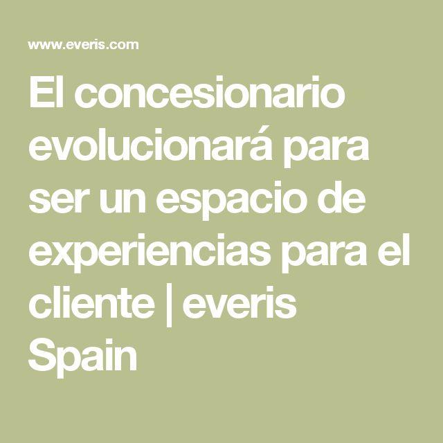 El concesionario evolucionará para ser un espacio de experiencias para el cliente | everis Spain