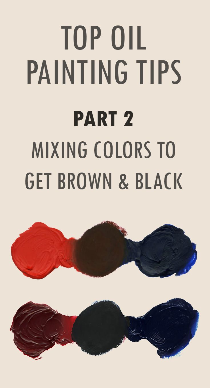 Oil Painting Tips Part 2 How To Mix Brown Black Oil Paint Oil