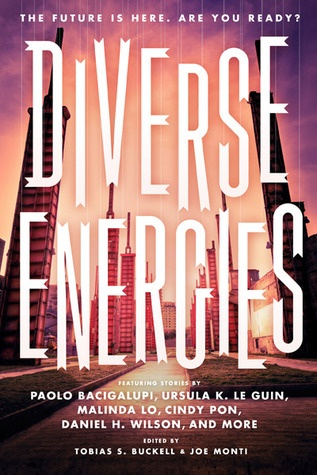 Diverse Energies. YA dystopian anthology with stories by Paolo Bacigalupi, Malinda Lo, Cindy Pon, Ursula K. Le Guin, and more.