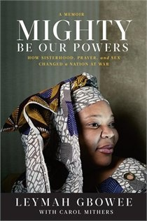 "I can't say enough about this woman. Read this book, you won't be disappointed. ""In a time of death and terror, Leymah Gbowee brought Liberia's women together-and together they led a nation to peace."""