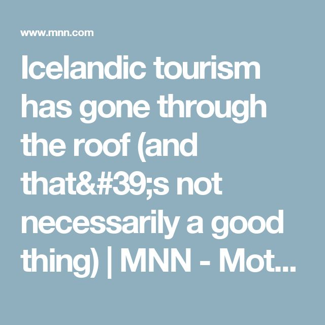 Icelandic tourism has gone through the roof (and that's not necessarily a good thing) | MNN - Mother Nature Network