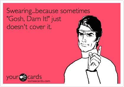 Swearing...because sometimes 'Gosh, Darn It!' just doesn't cover it.Gosh Darning, Sooo True, Dawn Cooking, So True, Ya Mom, Sailors Mouth