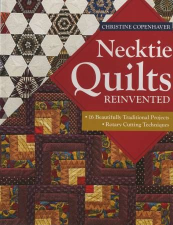 Necktie Quilts Reinvented: 16 Beautifully Traditional Projects & Rotary Cutting Techniques by Christine Copenhaver