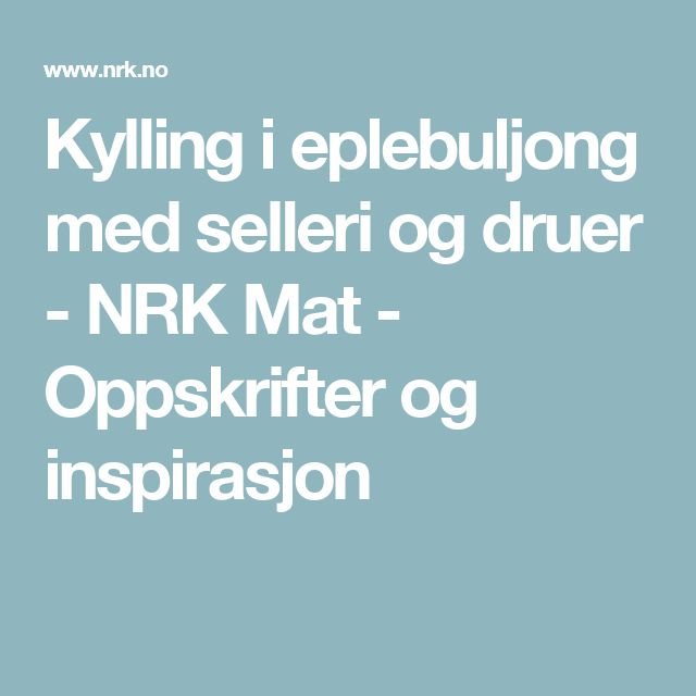 Kylling i eplebuljong med selleri og druer - NRK Mat - Oppskrifter og inspirasjon