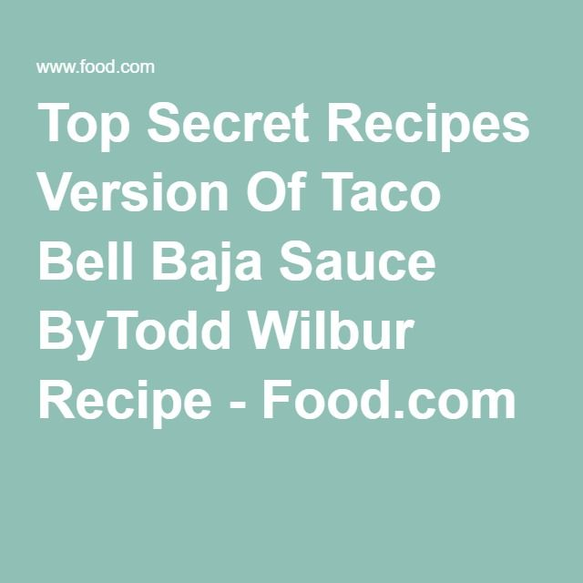 Top Secret Recipes Version Of Taco Bell Baja Sauce ByTodd Wilbur Recipe - Food.com