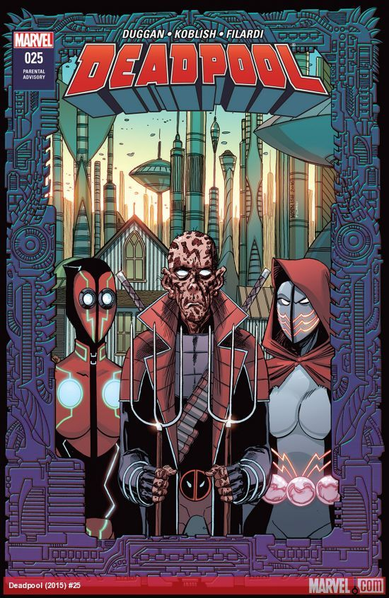 DEADPOOL (2015) #25  Published: January 25, 2017  Rating: Parental Advisory  Writer: Gerry Duggan   Penciller: Scott Koblish   Cover Artist: Scott Koblish   DEADPOOL 2099 reaches its DOUBLE-SIZED CONCLUSION! Wade's two daughters battle for his legacy! PLUS: The old man himself gets in the game! AND: IRON FIST shows just how IMMORTAL he is!