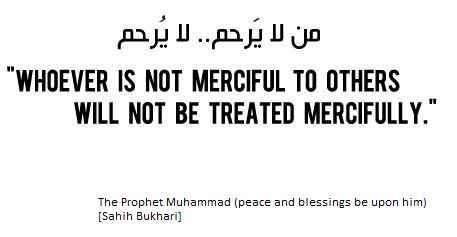 """Prophet Muhammadﷺsaid: """"Whoever is not merciful to others will not be treated Mercifully"""""""
