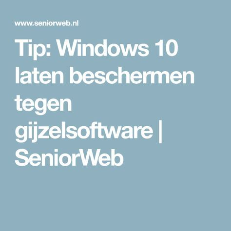 Tip: Windows 10 laten beschermen tegen gijzelsoftware   SeniorWeb